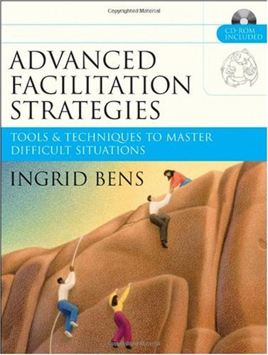 Advanced Facilitation Strategies Tools and Techniques to Master Difficult Situations  2005 edition cover