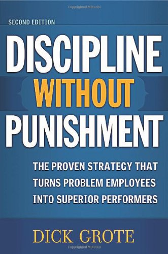 Discipline Without Punishment The Proven Strategy That Turns Problem Employees into Superior Performers 2nd 2006 (Revised) edition cover