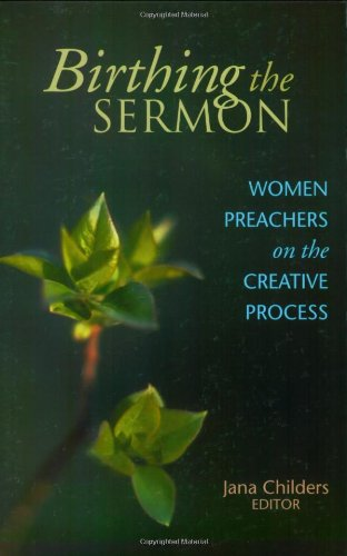Birthing the Sermon Women Preachers on the Creative Process  2001 edition cover