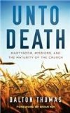 Unto Death Martyrdom, Missions, and the Maturity of the Church  0 edition cover