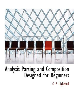 Analysis Parsing and Composition Designed for Beginners N/A 9781113618306 Front Cover