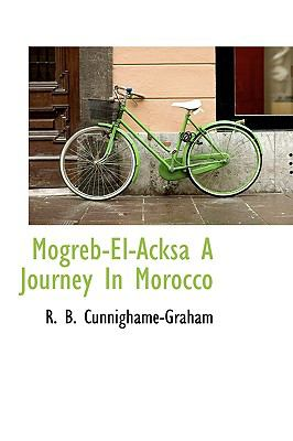 Mogreb-el-Acksa a Journey in Morocco N/A 9781113832306 Front Cover