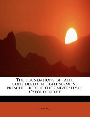 Foundations of Faith Considered in Eight Sermons Preached Before the University of Oxford In  N/A 9781115755306 Front Cover