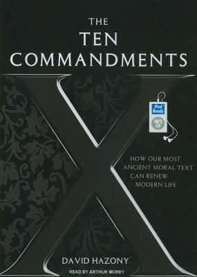 The Ten Commandments: How Our Most Ancient Moral Text Can Renew Modern Life  2010 9781400169306 Front Cover