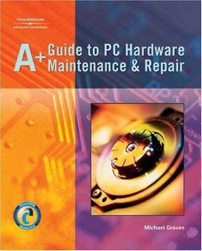 A+ Guide to PC Hardware Maintenence and Repair   2005 9781401852306 Front Cover