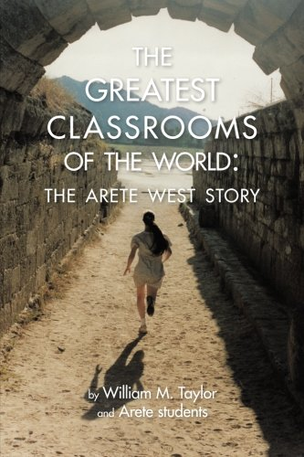 Greatest Classrooms of the World The Arete West Story  2013 9781483607306 Front Cover