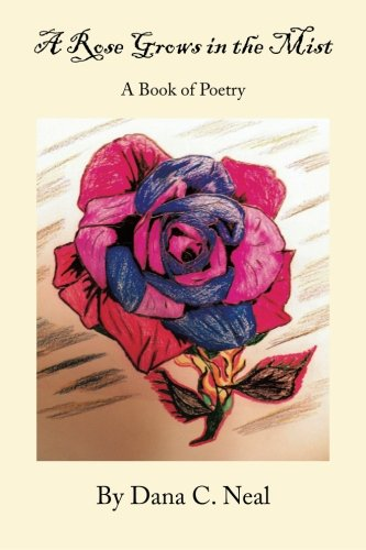 A Rose Grows in the Mist: A Book of Poetry  2013 9781483652306 Front Cover