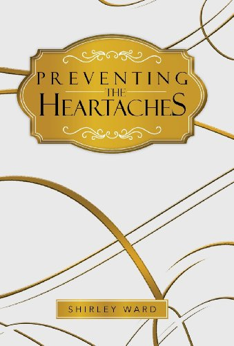Preventing the Heartaches   2013 9781490706306 Front Cover