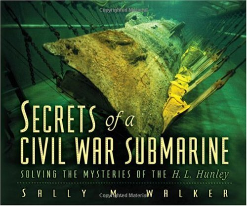 Secrets of a Civil War Submarine Solving the Mysteries of the H. L. Hunley  2005 edition cover