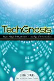 TechGnosis Myth, Magic, and Mysticism in the Age of Information  2015 9781583949306 Front Cover
