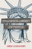 Unlearning Liberty Campus Censorship and the End of American Debate  2014 edition cover