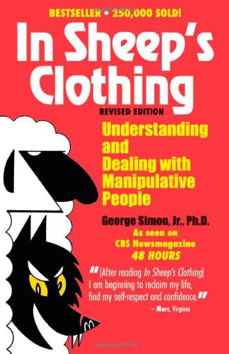 In Sheep's Clothing Understanding and Dealing with Manipulative People  2010 9781935166306 Front Cover