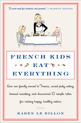 French Kids Eat Everything How Our Family Moved to France, Cured Picky Eating, Banned Snacking, and Discovered 10 Simple Rules for Raising Happy, Healthy Eaters N/A 9780062103307 Front Cover