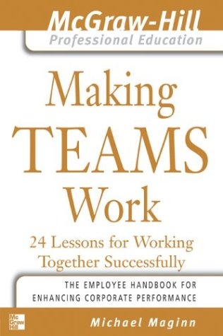 Making Teams Work 24 Lessons for Working Together Successfully  2004 9780071435307 Front Cover