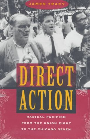 Direct Action Radical Pacifism from the Union Eight to the Chicago Seven N/A edition cover