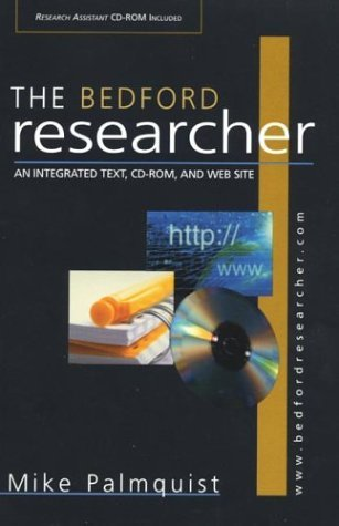 Bedford Researcher : An Integrated Text, CD-ROM, and Web Site 1st 2003 9780312404307 Front Cover