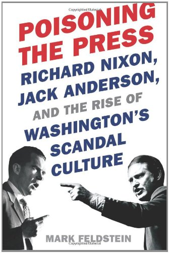 Poisoning the Press Richard Nixon, Jack Anderson, and the Rise of Washington's Scandal Culture  2010 edition cover