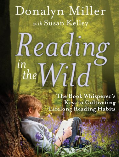 Reading in the Wild The Book Whisperer's Keys to Cultivating Lifelong Reading Habits  2014 edition cover