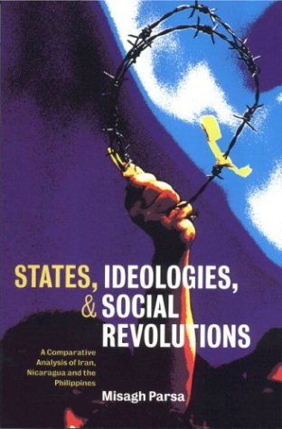 States, Ideologies, and Social Revolutions A Comparative Analysis of Iran, Nicaragua, and the Philippines  2000 edition cover