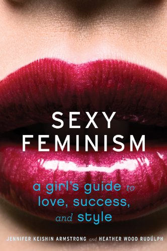 Sexy Feminism A Girl's Guide to Love, Success, and Style  2013 9780547738307 Front Cover