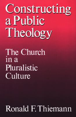 Constructing a Public Theology The Church in a Pluralistic Culture N/A 9780664251307 Front Cover