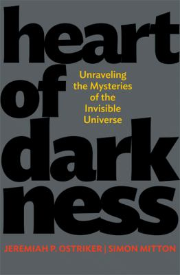 Heart of Darkness Unraveling the Mysteries of the Invisible Universe  2013 edition cover