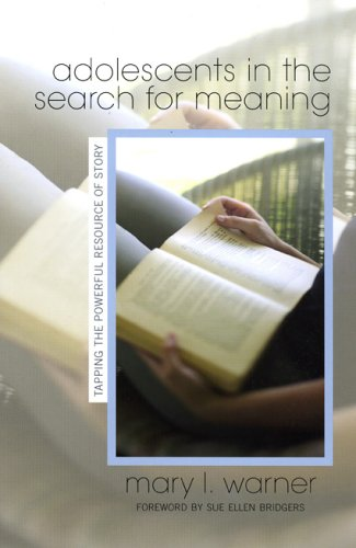 Adolescents in the Search for Meaning Tapping the Powerful Resource of Story  2006 9780810854307 Front Cover
