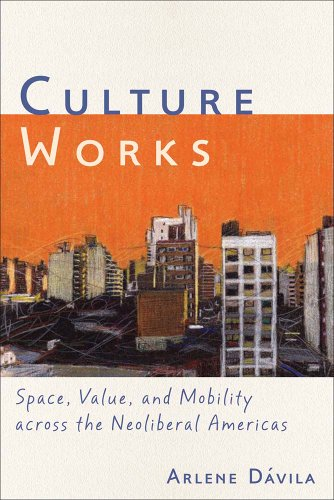 Culture Works Space, Value, and Mobility Across the Neoliberal Americas  2012 edition cover