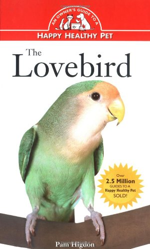 Lovebird An Owner's Guide to a Happy Healthy Pet  1997 9780876054307 Front Cover