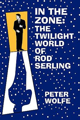 In the Zone The Twilight World of Rod Serling  1997 9780879727307 Front Cover