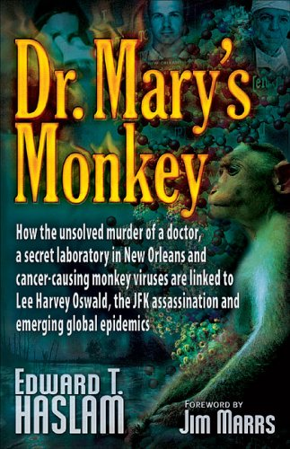 Dr. Mary's Monkey How the Unsolved Murder of a Doctor, a Secret Laboratory in New Orleans and Cancer-Causing Monkey Viruses Are Linked to Lee Harvey Oswald, the JFK Assassination and Emerging Global Epidemics N/A edition cover