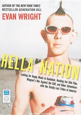 Hella Nation: Looking for Happy Meals in Kandahar, Rocking the Side Pipe, Wingnut's War Against the Gap, and Other Adventures With the Totally Lost Tribes of Americ  2009 edition cover