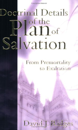 Doctrinal Details of the Plan of Salvation From Premortality to Exaltation N/A edition cover