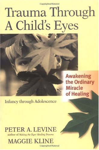 Trauma Through a Child's Eyes Awakening the Ordinary Miracle of Healing; Infancy Through Adolescence  2006 (Annotated) edition cover