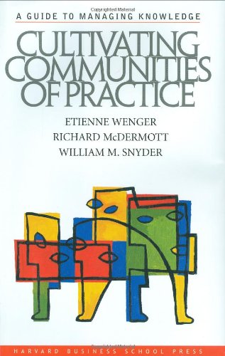 Cultivating Communities of Practice A Guide to Managing Knowledge  2002 edition cover