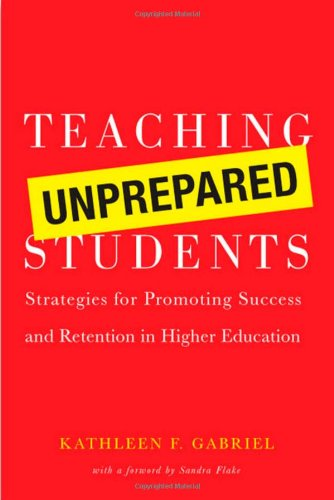 Teaching Unprepared Students Strategies for Promoting Success and Retention in Higher Education  2008 9781579222307 Front Cover