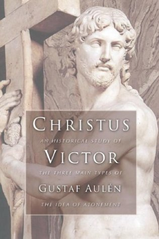 Christus Victor An Historical Study of the Three Main Types of the Idea of Atonement N/A edition cover