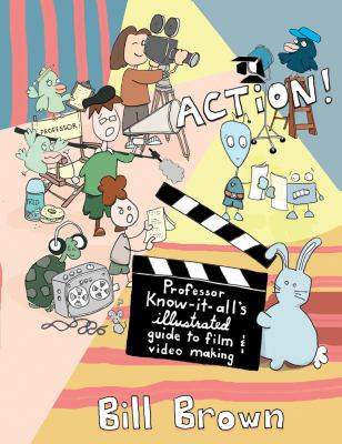 Action! Professor Know-It-All's Illustrated Guide to Film and Video Making  2012 9781621060307 Front Cover