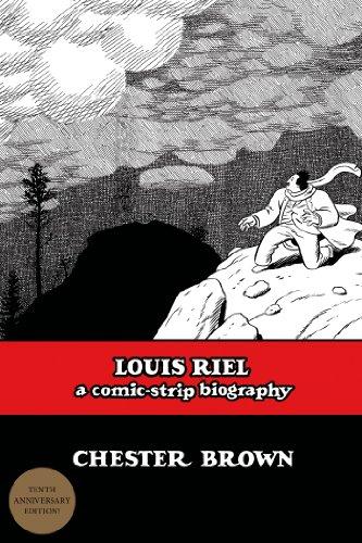 Louis Riel A Comic-Strip Biography 10th 2013 9781770461307 Front Cover