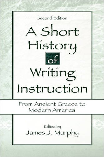 Short History of Writing Instruction from Ancient Greece to Modern America  2nd 2001 (Revised) edition cover