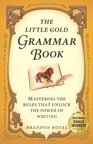Little Gold Grammar Book Mastering the Rules That Unlock the Power of Writing (3rd Edition)  2010 edition cover