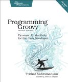 Programming Groovy 2 Dynamic Productivity for the Java Developer 2nd 2013 9781937785307 Front Cover