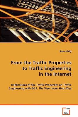 From the Traffic Properties to Traffic Engineering in the Internet:   2008 9783836493307 Front Cover