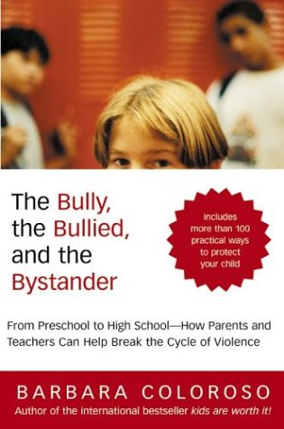 Bully, the Bullied, and the Bystander From Preschool to High School - How Parents and Teachers Can Help Break the Cycle of Violence  2004 9780060014308 Front Cover