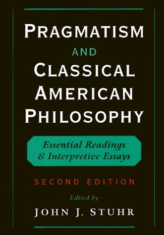 Pragmatism and Classical American Philosophy Essential Readings and Interpretive Essays 2nd 2000 (Revised) edition cover