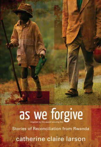 As We Forgive Stories of Reconciliation from Rwanda  2008 edition cover