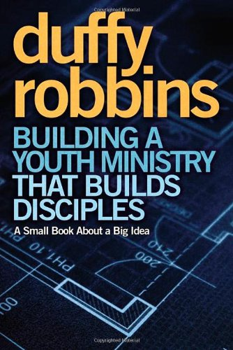 Building a Youth Ministry That Builds Disciples A Small Book about a Big Idea  2011 edition cover