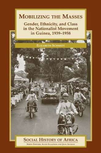 Mobilizing the Masses Gender, Ethnicity, and Class in the Nationalist Movement in Guinea, 1939-1958  2004 edition cover