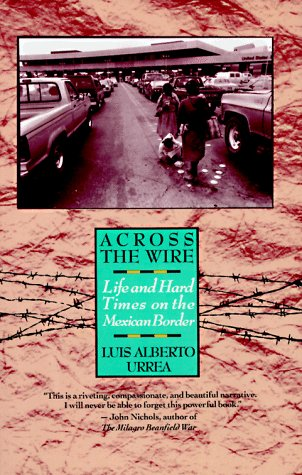 Across the Wire Life and Hard Times on the Mexican Border  1993 edition cover