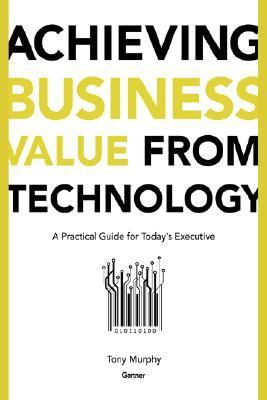 Achieving Business Value from Technology A Practical Guide for Today's Executive  2002 9780471232308 Front Cover